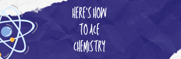 Here's How to Ace Chemistry