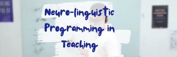 Neuro-Linguistic Programming in Teaching